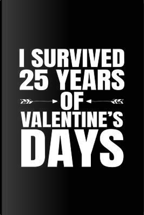 I Survived 25 Years of Valentine's Days by Dartan Creations