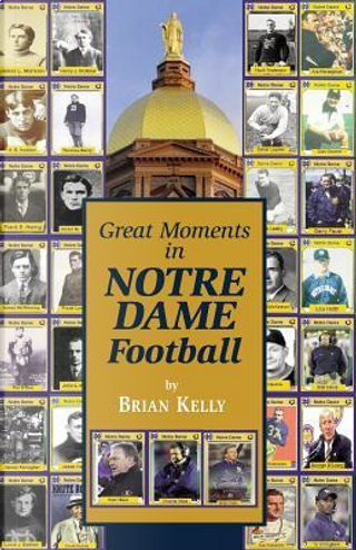 Great Moments in Notre Dame Football by Brian Kelly