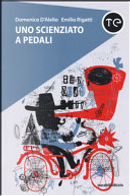 Uno scienziato a pedali by Domenico D'Alelio, Emilio Rigatti