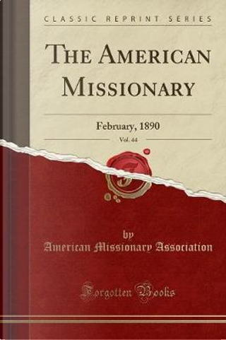 The American Missionary, Vol. 44 by American Missionary Association