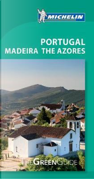 Michelin Green Guide Portugal Madeira the Azores by Michelin Travel & Lifestyle
