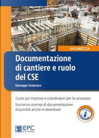 Documentazione di cantiere e ruolo del CSE. Guida per imprese e coordinatori per la sicurezza. Con espansione online by Giuseppe Semeraro