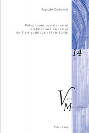 Polyphonie Parisienne Et Architecture Au Temps De L'art Gothique 1140-1240 by Pascale Duhamel