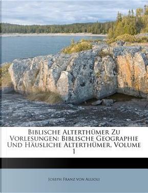 Biblische Alterthümer zu Vorlesungen. Erstes Bändchen by Joseph Franz von Allioli