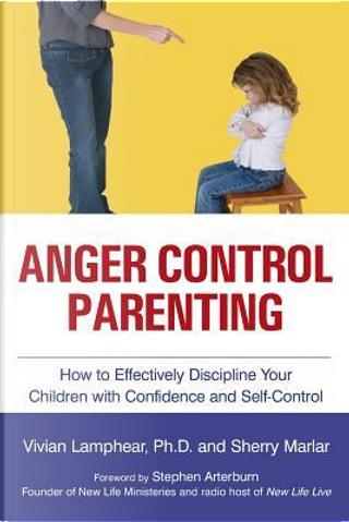 Anger Control Parenting by Vivian, Ph.D. Lamphear