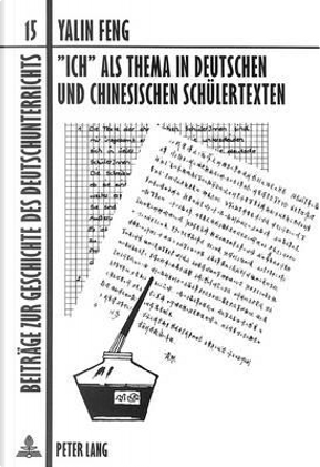 «Ich» als Thema in deutschen und chinesischen Schülertexten by Yalin Feng