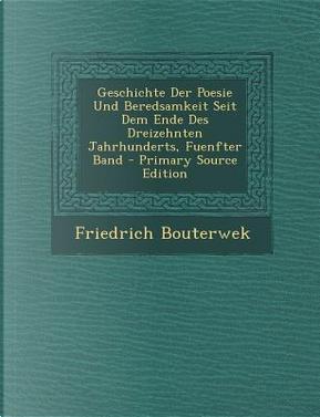 Geschichte Der Poesie Und Beredsamkeit Seit Dem Ende Des Dreizehnten Jahrhunderts, Fuenfter Band by Friedrich Bouterwek