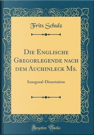 Die Englische Gregorlegende Nach Dem Auchinleck Ms. by Frits Schulz