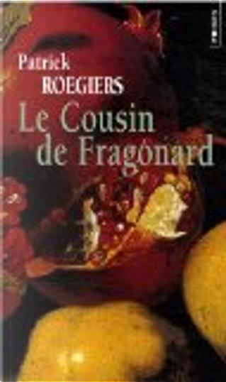 Le Cousin de Fragonard by Patrick Roegiers