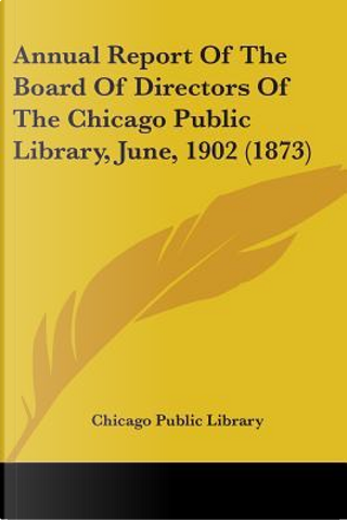 Annual Report Of The Board Of Directors Of The Chicago Public Library, June, 1902 by Chicago Public Library