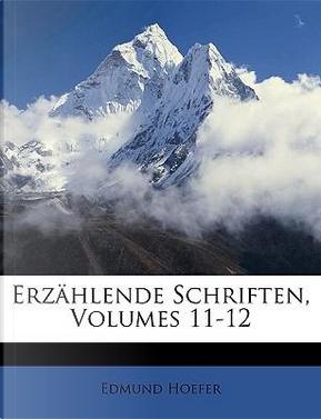 Erzählende Schriften, Volumes 11-12 by Edmund Hoefer