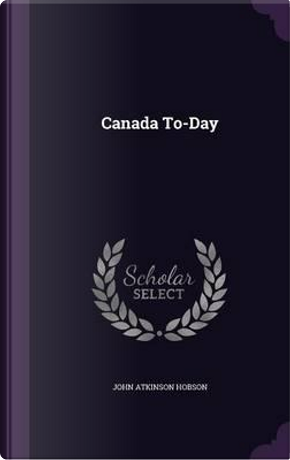 Canada To-Day by John Atkinson Hobson