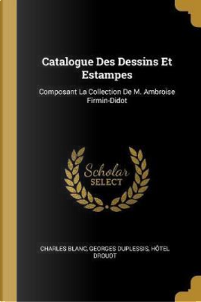 Catalogue Des Dessins Et Estampes by Charles Blanc