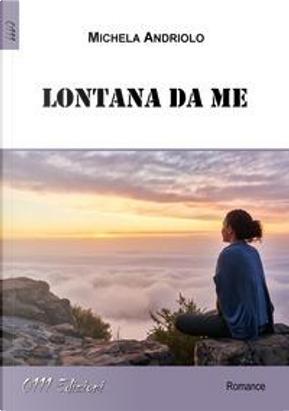 Lontana da me by Michela Andriolo