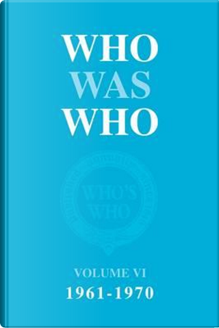 Who Was Who 1961-1970 by WHO WAS WHO VOLUME VI 1961-1970 -