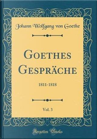 Goethes Gespräche, Vol. 3 by Johann Wolfgang Von Goethe
