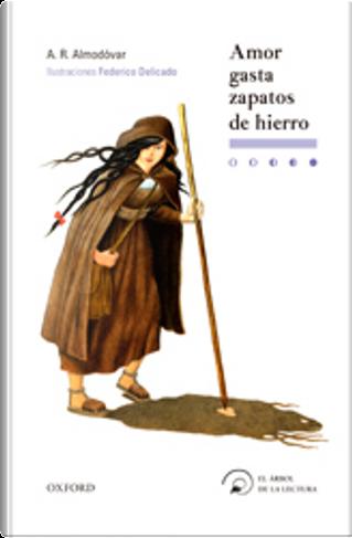 Amor gasta zapatos de hierro by Antonio Rodríguez Almodóvar