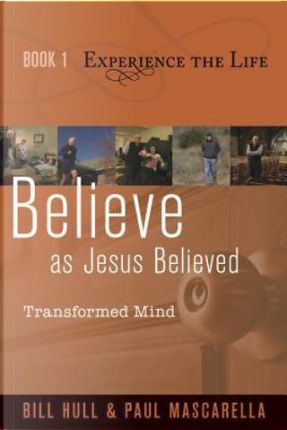 Believe As Jesus Believed by Bill Hull