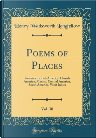 Poems of Places, Vol. 30 by Henry Wadsworth Longfellow