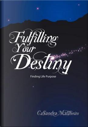 Fulfilling Your Destiny by Casandra Matthews