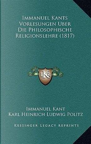 Immanuel Kants Vorlesungen Uber Die Philosophische Religionslehre (1817) by Immanuel Kant