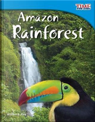 Amazon Rainforest by William B. Rice
