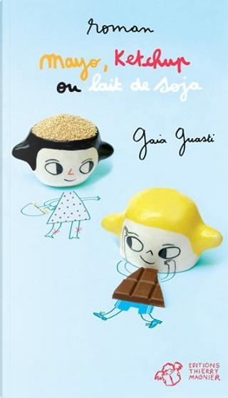 Mayo, ketchup ou lait de soja ? by Gaia Guasti