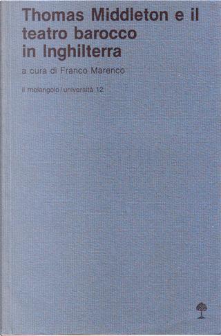 Thomas Middleton e il teatro barocco in Inghilterra by Carla Marengo Vaglio, Franco Marenco, Giorgio Melchiori, Goffredo Miglietta, Mary Corsani