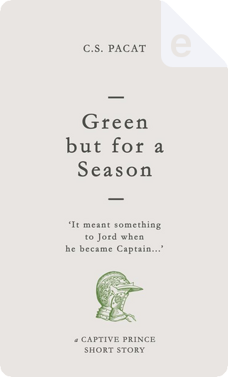 Green but for a Season by C. S. Pacat