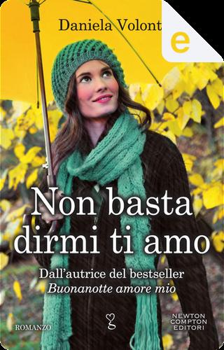Non basta dirmi ti amo by Daniela Volonté