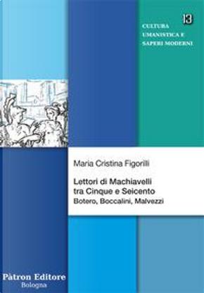 Lettori di Machiavelli tra Cinque e Seicento. Botero, Boccalini, Malvezzi by Maria Cristina Figorilli