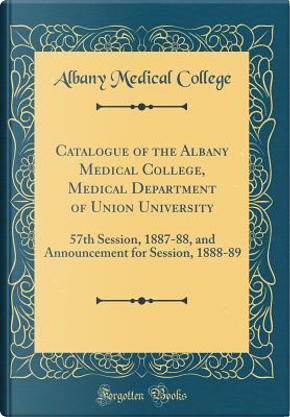 Catalogue of the Albany Medical College, Medical Department of Union University by Albany Medical College