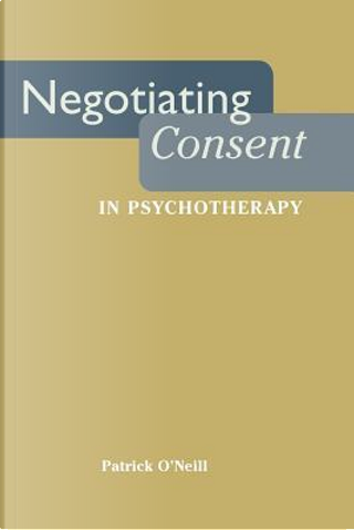 Negotiating Consent in Psychotherapy by Patrick O'Neill