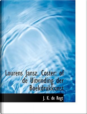 Lourens Jansz. Coster by J. K. De Regt