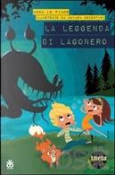 La leggenda di Lagonero by Anna Lo Piano