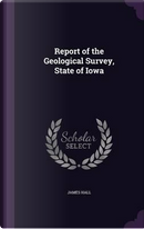 Report of the Geological Survey, State of Iowa by PROFESSOR JAMES HALL