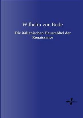 Die italienischen Hausmöbel der Renaissance by Wilhelm von Bode