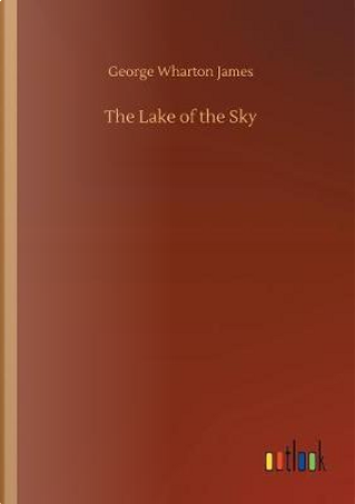 The Lake of the Sky by George Wharton James