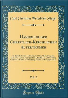 Handbuch der Christlich-Kirchlichen Alterthümer, Vol. 2 by Carl Christian Friedrich Siegel