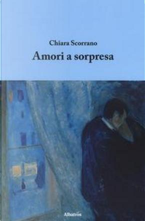 Amori a sorpresa by Chiara Scorrano