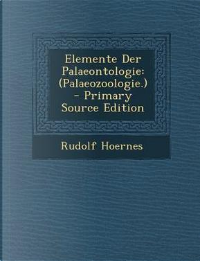 Elemente Der Palaeontologie by Rudolf Hoernes