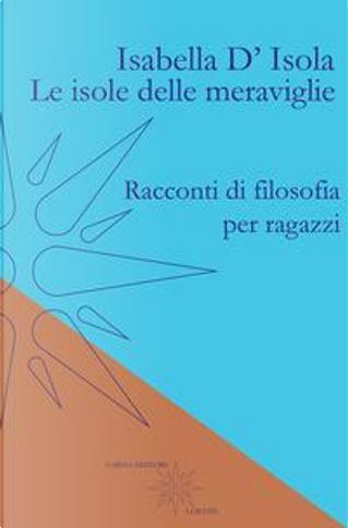 Le isole delle meraviglie. Racconti di filosofia per ragazzi by Isabella D'Isola