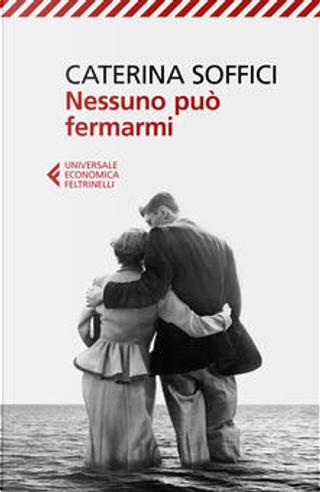 Nessuno può fermarmi by Caterina Soffici
