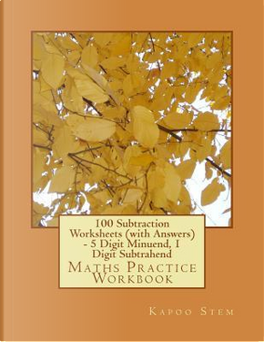 100 Subtraction Worksheets With Answers - 5 Digit Minuend, 1 Digit Subtrahend by Kapoo Stem
