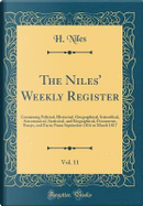 The Niles' Weekly Register, Vol. 11 by H. Niles