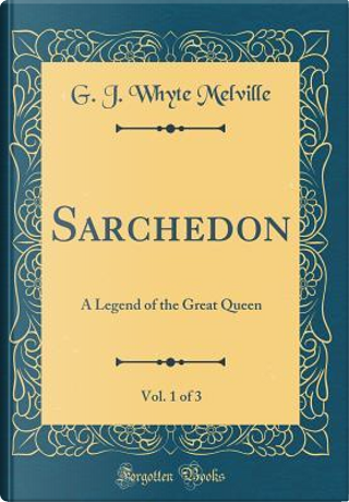 Sarchedon, Vol. 1 of 3 by G. J. Whyte Melville