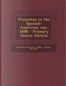 Princeton in the Spanish-American War, 1898 by William Libbey