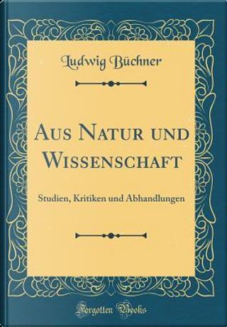 Aus Natur und Wissenschaft by Ludwig Büchner