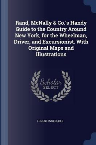Rand, McNally & Co.'s Handy Guide to the Country Around New York, for the Wheelman, Driver, and Excursionist. with Original Maps and Illustrations by Ernest Ingersole
