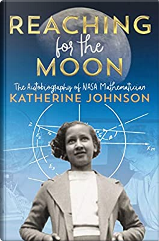 Reaching for the Moon by Katherine G. Johnson